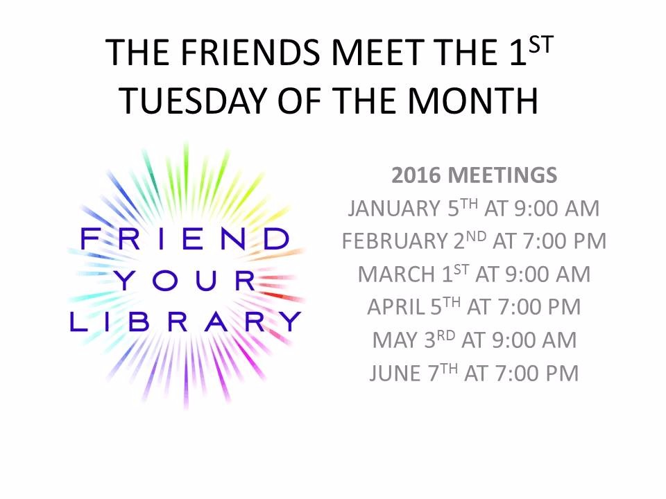 THE FRIENDS MEET THE 1ST TUESDAY OF THE